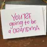 You're going to be a Grandma